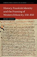 History, Frankish Identity and the Framing of Western Ethnicity, 550–850 (Cambridge Studies in Medieval Life and Thought: Fourth Series)