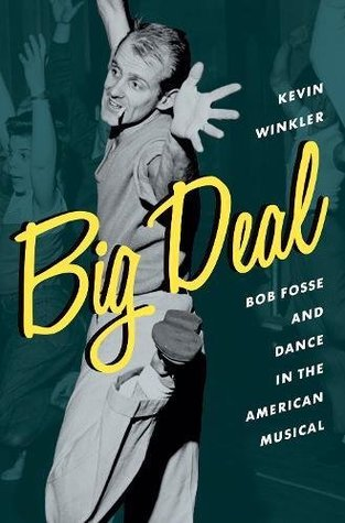 Big Deal: Bob Fosse and Dance in the American Musical
