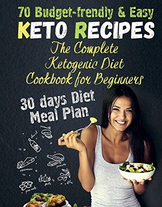 The Complete Ketogenic Diet Cookbook for Beginners: 70 Budget-Friendly Keto Recipes. 30-days Diet Meal Plan