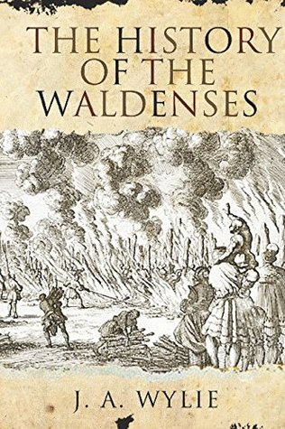 The History of the Waldenses by J.A. Wylie