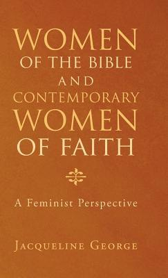 Women of the Bible and Contemporary Women of Faith by Jacqueline George