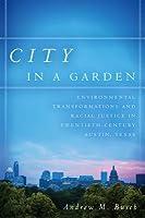 City in a Garden: Environmental Transformations and Racial Justice in Twentieth-Century Austin, Texas