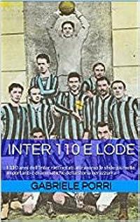 Inter 110 e lode - I 110 anni dell'Inter raccontati attraverso le sfide più belle, importanti e drammatiche della storia nerazzurra