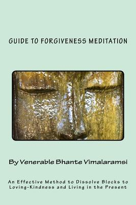 Guide to Forgiveness Meditation  An Effective Method to Dissolve the Blocks to Loving-Kindness, and Living Life Fully