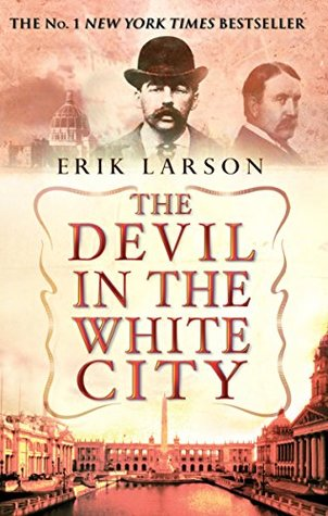 Goodreads | The Devil in the White City: Murder, Magic, and Madness at the Fair that Changed America