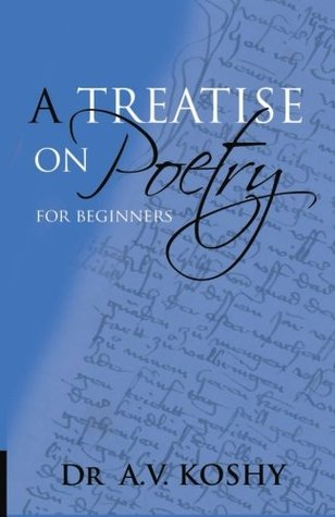 A Treatise on Poetry for Beginners A.V. Koshy, Kelly D. Boykin
