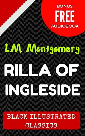 Rilla Of Ingleside: By Lucy Maud Montgomery - Illustrated