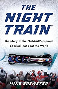 The Night Train: The Story of the NASCAR-Inspired Bobsled That Beat the World