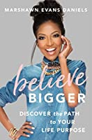 Believe Bigger: Discover the Path to Your Life Purpose