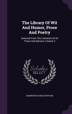 The Library of Wit and Humor, Prose and Poetry: Selected from the Literature of All Times and Nations, Volume 3