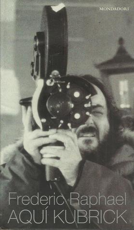 Aqui Kubrick by Frederic Raphael