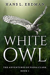 White Owl: The Adventures of Fiona Clark, Book 1 (The Gewellyn Chronicles 5)