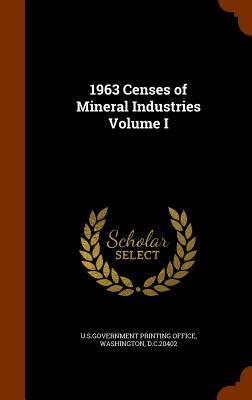 1963 Censes of Mineral Industries Volume I  by  U.S. Government Printing Office