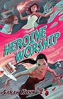 Heroine Worship (Heroine Complex, #2)