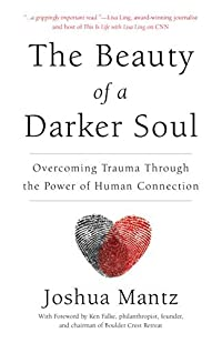 The Beauty of a Darker Soul: Overcoming Trauma Through the Power of Human Connection