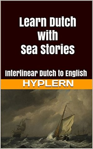 Learn Dutch with Sea Stories: Interlinear Dutch to English (Learn Dutch with Interlinear Stories for Beginners and Advanced Readers Book 5)