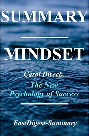Summary of Mindset: By Carol Dweck - The Psychology of Success (Mindset: The Psychology of Success - Paperback, Summary, Hardcover, Audiobook Book 1)
