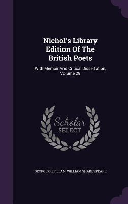 Nichol's Library Edition of the British Poets: With Memoir and Critical Dissertation, Volume 29 George Gilfillan, William Shakespeare