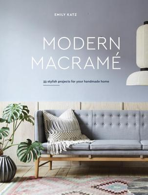 Modern Macrame 33 Stylish Projects for Your Handmade Home