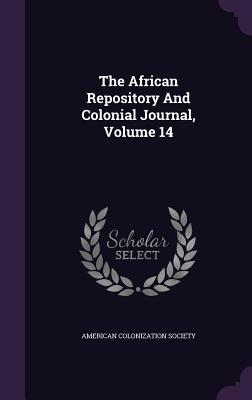 The African Repository and Colonial Journal, Volume 14
