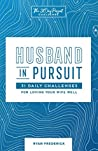 Husband in Pursuit: 31 Daily Challenges for Loving Your Wife Well (The 31 Day Pursuit Challenge)