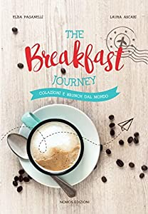 The breakfast journey: Colazioni e brunch dal mondo