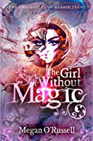 The Girl Without Magic (The Chronicles of Maggie Trent #1)