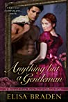 Anything but a Gentleman by Elisa Braden
