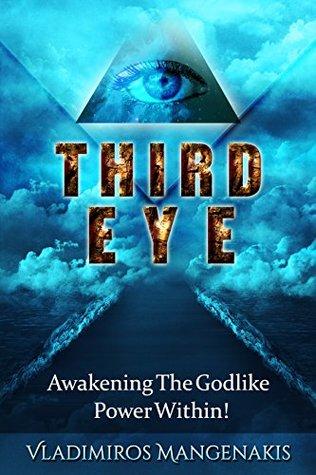 Third Eye: Awakening The Godlike Power Within! (Third Eye Awakening, Spiritual Enlightenment, Psychic Awareness, Third Eye Chakra)