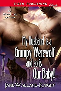 My Husband Is a Grumpy Werewolf and So Is Our Baby! [My Boss Is a Grumpy Werewolf 4]