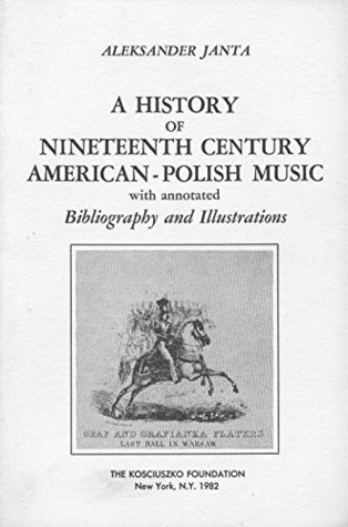 A History of Nineteenth Century American-Polish Music by Al