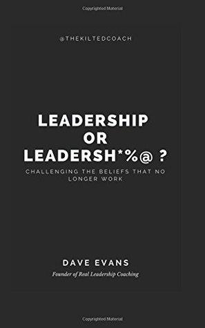 Leadership or Leadershit ?: Challenging beliefs that no longer work