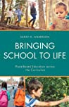 Bringing School to Life: Place-Based Education Across the Curriculum
