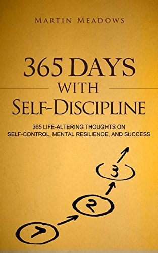 365 Days With Self-Discipline - 365 Life-Altering Thoughts on Self-Control, Mental Resilience, and Success
