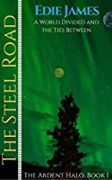 The Steel Road (The Ardent Halo #1)