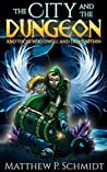 The City and the Dungeon: And Those who Dwell and Delve Within (The City and the Dungeon, #1)