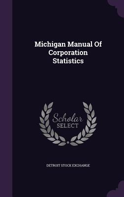 Michigan Manual of Corporation Statistics  by  Detroit Stock Exchange