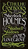 Sherlock Holmes and the Shadwell Shadows (The Cthulhu Casebooks, #1)