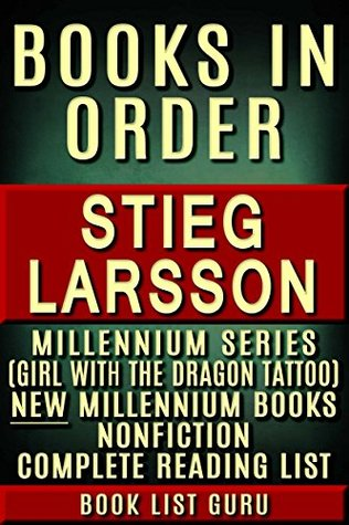 Stieg Larsson Books in Order: Millennium series (The Girl with the Dragon Tattoo books), Millennium series new titles, Millennium graphic novels, a list of nonfiction. (Series Order Book 47)