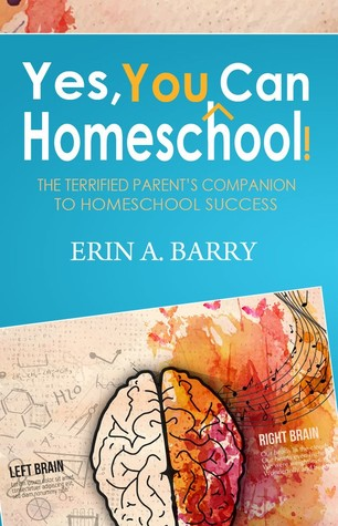 Yes, You Can Homeschool: The Terrified Parent's Companion to Homeschool Success