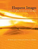 Eloquent Images: Word and Image in the Age of New Media (MIT Press)