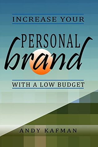 Increase Your Personal Brand with a Low Budget (Best skills for beginners Book 2)