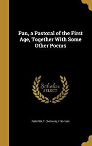 Pan, a Pastoral of the First Age, Together with Some Other Poems
