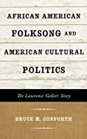 African American Folksong and American Cultural Politics: The Lawrence Gellert Story (American Folk Music and Musicians Series)