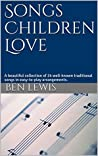 Songs Children Love: A beautiful collection of 25 well-known traditional songs in easy-to-play arrangements.