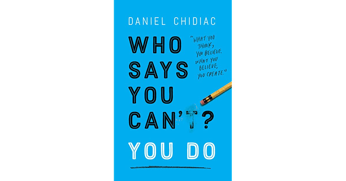 Who Says You Cant You Do By Daniel Chidiac