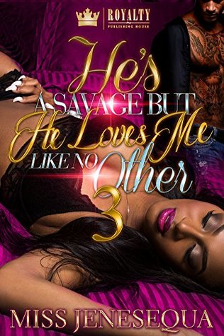 He's A Savage But He Loves Me Like No Other 3 by Miss Jenesequa