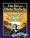 Um Dia na Dieta Budwig: O Livro: Aprenda o protocolo caseiro completo da Dra. Budwig contra o c�ncer, artrite, doen�as card�acas e muito mais