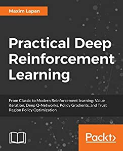 Deep Reinforcement Learning Hands-On: Apply modern RL methods, with deep Q-networks, value iteration, policy gradients, TRPO, AlphaGo Zero and more