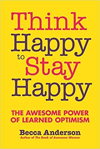 Think Happy to Stay Happy The Awesome Power of Learned Optimism